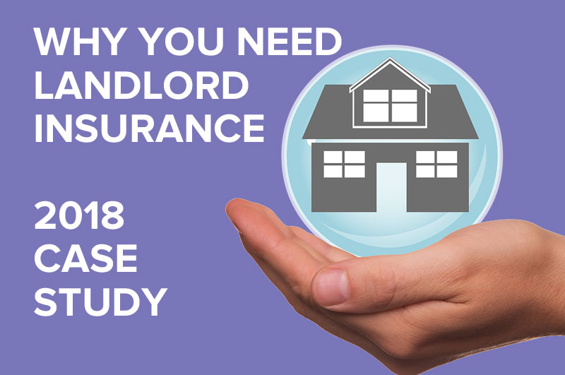 WHY YOU NEED LANDLORD INSURANCE - 2018 CASE STUDY